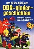 Das große Buch der DDR Kindergeschichten. Das Ostalgie Märchenbuch mit dem Sandmännchen, Pittiplatsch, Bummi u.v.a.