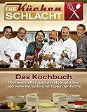 Die Küchenschlacht - Das Kochbuch: Die besten Rezepte der Hobbyköche und viele Rezepte und Tipps der Profis.