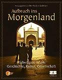 Aufbruch ins Morgenland - Religion, Gesellschaft, Werte und Kultur im Islam.