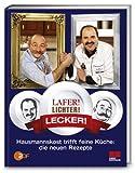 Lafer! Lichter! Lecker! - Hausmannskost trifft feine Küche: Über 200 neue Rezepte.