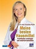 Franziska Rubin: Meine besten Hausmittel. Krankheiten vorbeugen und natürlich behandeln.