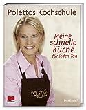 Cornelia Poletto: Meine schnelle Küche für jeden Tag