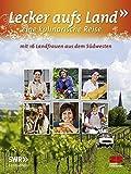 Lecker aufs Land: Eine kulinarische Reise - Band 1