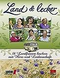 Land & lecker - 18 Landfrauen kochen mit Herz und Leidenschaft