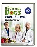 Die Ernährungs-Docs: Starke Gelenke: Die besten Ernährungsstrategien bei Rheuma, Arthrose, Gicht & Co.