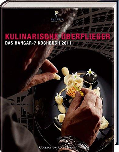 Kulinarische Überflieger 2011 - Das Hangar-7 Kochbuch