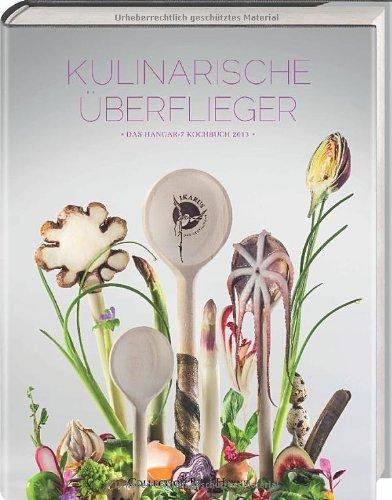 Kulinarische Überflieger 2013 - Das Hangar-7-Kochbuch