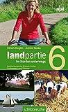 Landpartie - Im Norden unterwegs, Band  6: Mecklenburgische Schweiz, Schlei, Cuxhavener Land, Dümmer