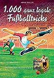 1000 ganz legale Fußballtricks. Die besten Kolumnen aus Zeiglers Wunderbare Welt des Fußballs