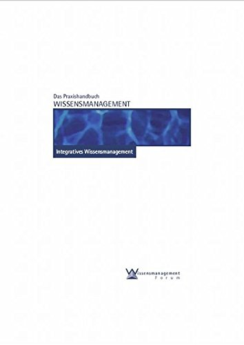 Das Praxishandbuch Wissensmanagement: Integratives Wissensmanagement