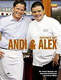 Kochen mit Andi & Alex: Die besten Rezepte von Alexander Fankhauser und Andreas Wojta