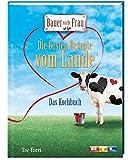 Bauer sucht Frau: Die besten Rezepte vom Lande - Das Kochbuch