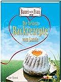 Bauer sucht Frau: Die besten Backrezepte vom Lande - Das Backbuch