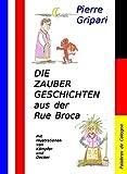 Die Zaubergeschichten aus der Rue Broca: Französische Märchen und Kindergeschichten aus einem Pariser Stadtviertel