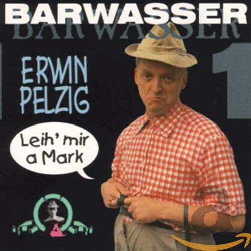 Erwin Pelzig Vol. 1 (Leih' Mir a Mark)