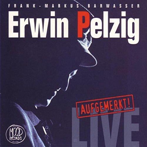 Erwin Pelzig: Live-die Erste! Aufgemerkt