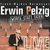 Erwin Pelzig: Worte Statt Taten.