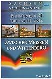 Bilderbuch Deutschland: Zwischen Meißen & Witte