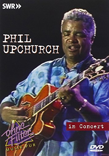 Phil Upchurch - In Concert: Ohne Filter