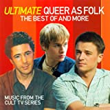 The Ultimate Queer As Folk: The Best of and More