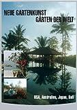 Gärten der Welt: USA, Australien, Japan, Bali