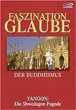Der Buddhismus - Yangon: Die Shwedagon Pagode