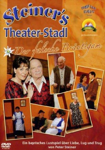 Peter Steiners Theaterstadl Der falsche Bräutigam