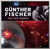 Günther Fischer: Die Pop-Songs (inkl. 'A.d.a.m.')