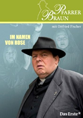 Pfarrer Braun 15. Im Namen von Rose