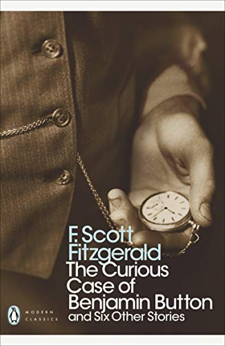 The Curious Case of Benjamin Button: And Six Other Stories — F. Scott Fitzgerald
