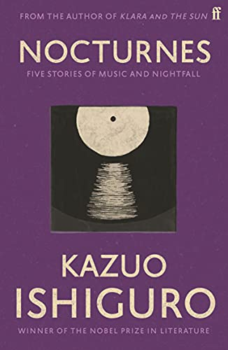Nocturnes: Five Stories of Music and Nightfall — Kazuo Ishiguro