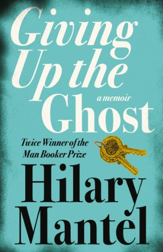 Giving up the Ghost — Hilary Mantel