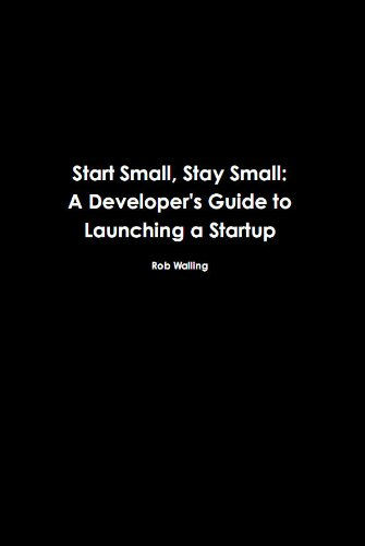 Start Small, Stay Small: A Developer's Guide to Launching a Startup — Rob Walling & Mike Taber