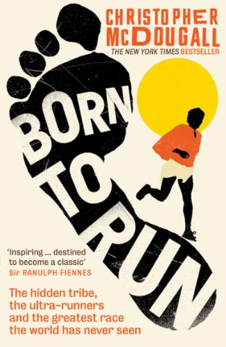 Born to Run: The hidden tribe, the ultra-runners, and the greatest race the world has never seen — Christopher McDougall