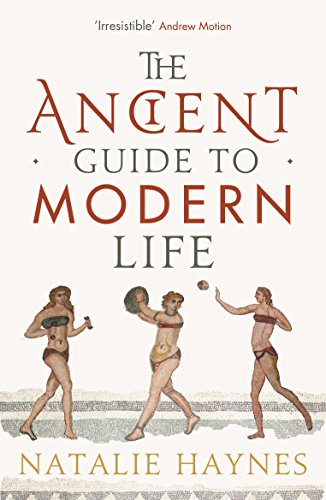 The Ancient Guide to Modern Life — Natalie Haynes