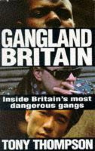 Gangland Britain: Inside Britain's most dangerous gangs — Tony Thompson