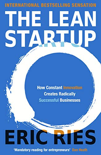 The Lean Startup: How Constant Innovation Creates Radically Successful Businesses — Eric Ries