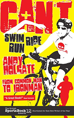 Can't Swim, Can't Ride, Can't Run: From Common Man to Ironman — Andy Holgate