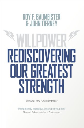 Willpower: Rediscovering Our Greatest Strength — Roy F. Baumeister & John Tierney