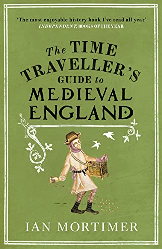 The Time Traveller's Guide to Medieval England — Ian Mortimer
