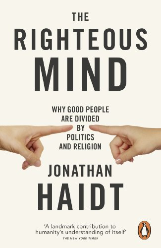 The Righteous Mind: Why Good People are Divided by Politics and Religion — Jonathan Haidt