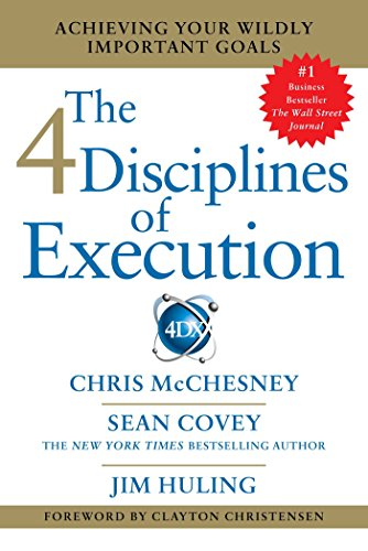 4 Disciplines of Execution: Achieving Your Wildly Important Goals — Sean Covey, Chris McChesney & Jim Huling