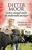 Dieter Moor: Lieber einmal mehr als mehrmals weniger: Frisches aus der arschlochfreien Zone (Kindle-Edition)