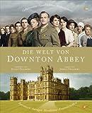 Die Welt von Downton Abbey: Geheimnisse, Geschichten, Hintergründe [Kindle Edition]