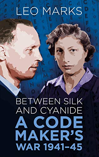 Between Silk and Cyanide: A Codemaker's War 1941-45 — Leo Marks