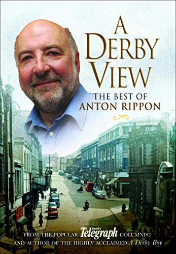 A Derby View - The Best of Anton Rippon