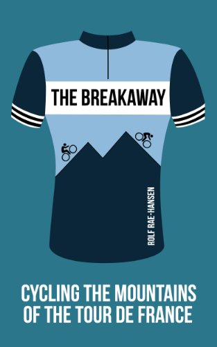 The Breakaway - Cycling the Mountains of the Tour de France — Rolf Rae-Hansen