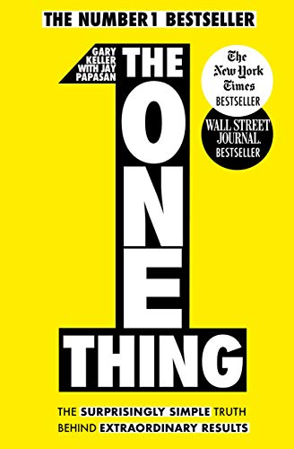 The One Thing: The surprisingly simple truth behind extraordinary results — Gary Keller