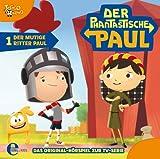 Der phantastische Paul - Original-Hörspiel, Vol. 1: Der mutige Ritter Paul