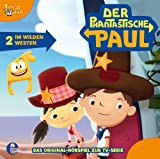 Der phantastische Paul - Original-Hörspiel, Vol. 2: Im Wilden Westen